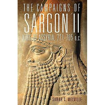 The Campaigns of Sargon II - King of Assyria - 721-705 B.C. by Sarah