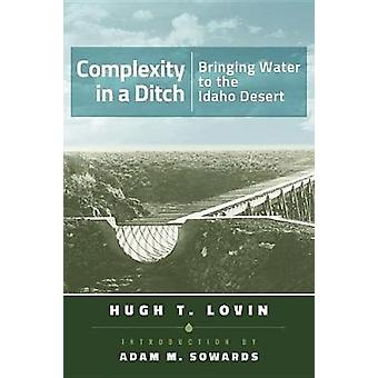 Complexity in a Ditch - Bringing Water to the Idaho Desert by Hugh T.