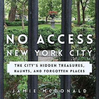 No Access New York City - The City's Hidden Treasures - Haunts - and F