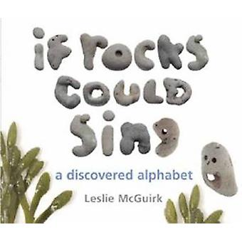 If Rocks Could Sing - A Discovered Alphabet by Leslie McGuirk - 978158
