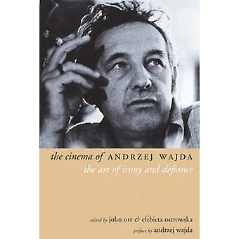 The Cinema of Andrzej Wajda - The Art of Irony and Defiance by John Or