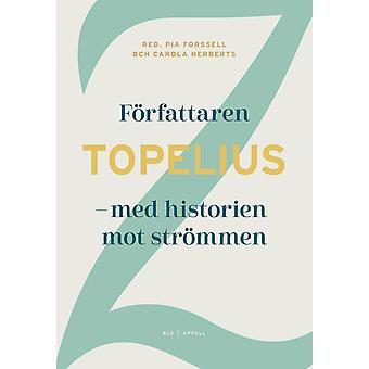 The author Topelius: With the story against the current 9789198495980