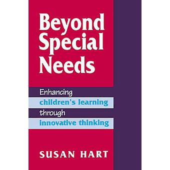 Beyond Special Needs Enhancing Childrens Learning Through Innovative Thinking by Hart & Susan