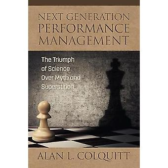 Next Generation Performance Management The Triumph of Science Over Myth and Superstition de Alan L Colquitt