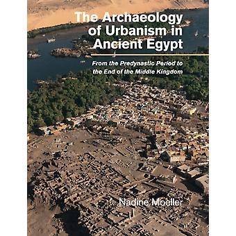 Archäologie des Urbanismus im alten Ägypten von Nadine Moeller
