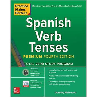Practice Makes Perfect Spanish Verb Tenses Premium Fourth by Dorothy Richmond