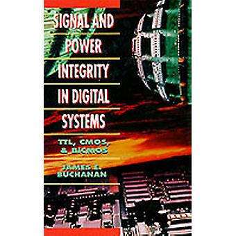 Signal and Power Integrity in Digital Systems TTL CMOS and BICMOS by Buchanan & James E.