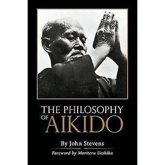 The Philosophy of Aikido by Stevens & John