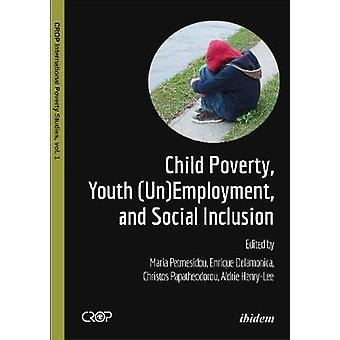 Child Poverty Youth UnEmployment and Social Inclusion. by Petmesidou & Maria