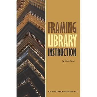 Framing Library Instruction (Acrl Publications in Librarianship)