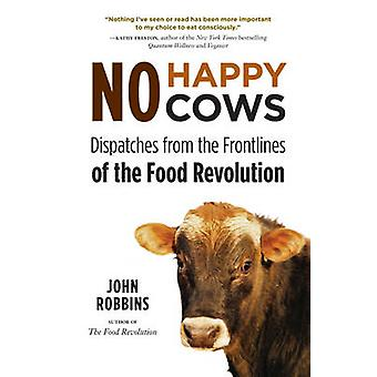 No Happy Cows - Dispatches from the Frontlines of the Food Revolution