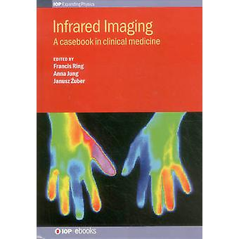 Infrared Imaging A Casebook in Clinical by Ring & Francis