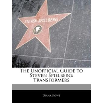 Off The Record Guide to Steven Spielberg Transformers by Risma & Maria