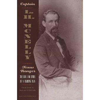 Captain L.H. McNelly Texas Ranger The Life  Times of a Fighting Man by Parsons & Chuck