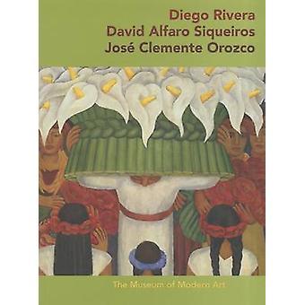Diego Rivera * David Alfaro Sigueiros * Jose Clemente Orozco by James