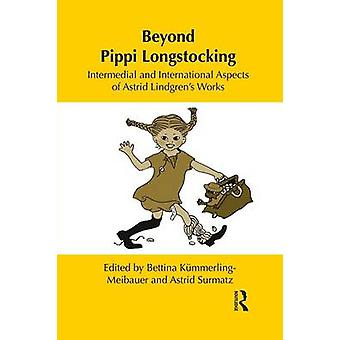 Beyond Pippi Longstocking  Intermedial and International Approaches to Astrid Lindgrens Work by KmmerlingMeibauer & Bettina