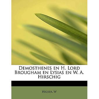 Demosthenes en H. Lord Brougham en Lysias en W. A. Hirschig by W & Hecker