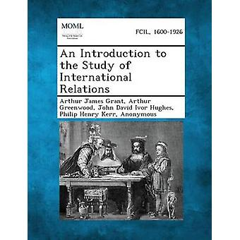 An Introduction to the Study of International Relations by Grant & Arthur James