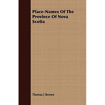 PlaceNames Of The Province Of Nova Scotia by Brown & Thomas J