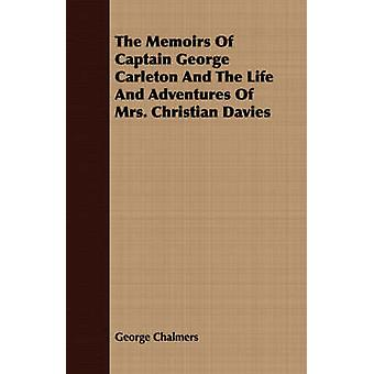 The Memoirs of Captain George Carleton and the Life and Adventures of Mrs. Christian Davies by Chalmers & George
