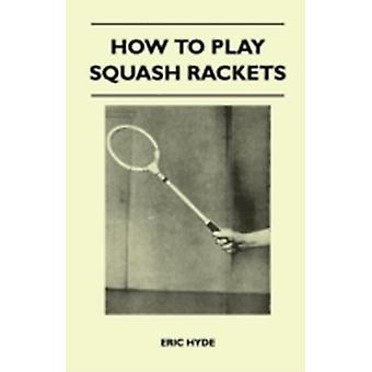 How to Play Squash Rackets by Hyde & Eric