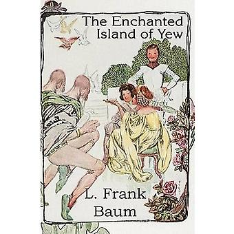 The Enchanted Island of Yew by Baum & L. Frank