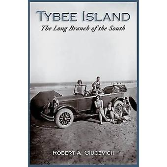 Tybee IslandThe Long Branch of the South by Ciucevich & Robert A.