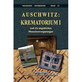 Auschwitz Krematorium I und die angeblichen Menschenvergasungen by Mattogno & Carlo