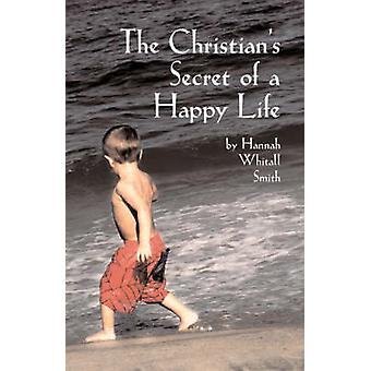 The Christians Secret of a Happy Life by Smith & Hannah & Whitall