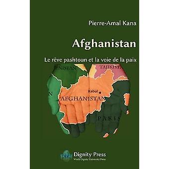 Afghanistan  Le Reve Pashtoun Et La Voie de La Paix by Kana & PierreAmal