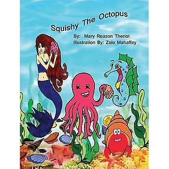 Squishy the Octopus by Theriot & Mary Reason