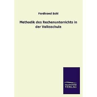 Methodik des Rechenunterrichts in der Volksschule de Behl & Ferdinand
