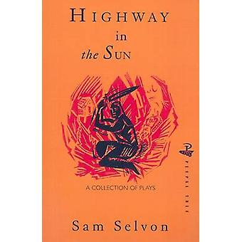 Highway in the Sun and Other Plays by Samuel Selvon