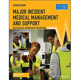 Major Incident Medical Management and Support  The Practical Approach in the Hospital by Advanced Life Support Group ALSG