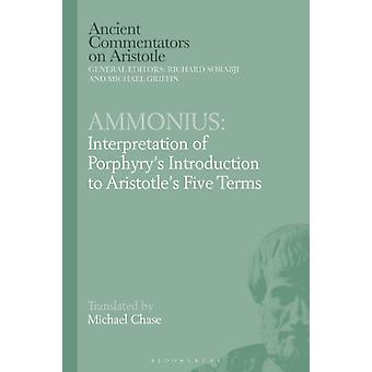 Ammonius Interpretation of Porphyrys Introduction to Arist by Michael Chase
