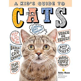 Kids Guide to Cats How to Train Care for and Play and Co by Arden Moore