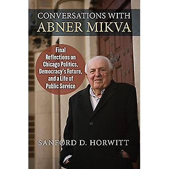 Conversations with Abner Mikva - Final Reflections on Chicago Politics