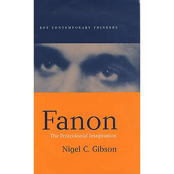 Fanon - The Postcolonial Imagination by Nigel C. Gibson - 978074562260