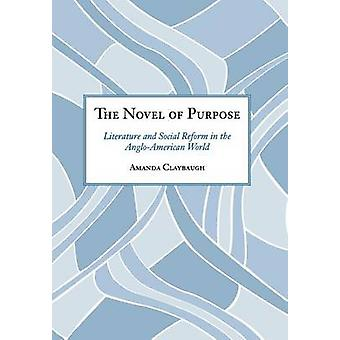 The Novel of Purpose - Literature and Social Reform in the Anglo-Ameri