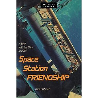 Space Station Friendship - A Visit with the Crew in 2007 by Dick Latti