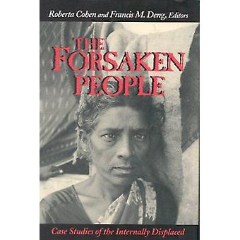 The Forsaken People - Case Studies of the Internally Displaced by Robe