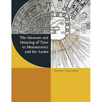 The Measure and Meaning of Time in Mesoamerica and the Andes by Antho