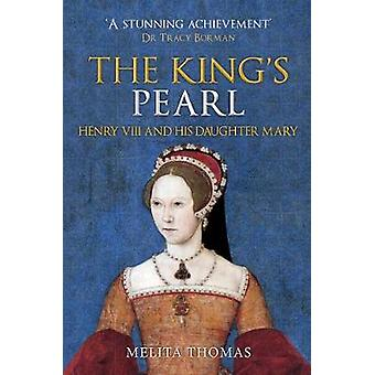 The King's Pearl - Henry VIII and His Daughter Mary by Melita Thomas -
