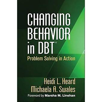 Changing Behavior in DBT - Problem Solving in Action by Heidi L. Heard