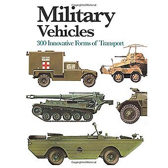 Military Vehicles - 300 Innovative Forms of Transport by Chris McNab -