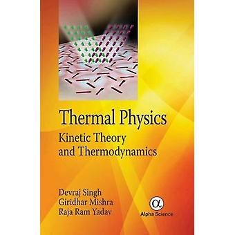 Thermal Physics - Kinetic Theory and Thermodynamics by Devraj Singh -