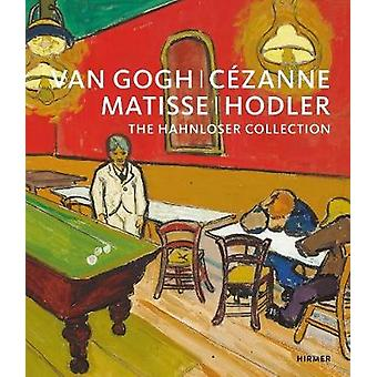 Van Gogh - Cezanne - Matisse - Hodler - The Hahnloser Collection by Ka