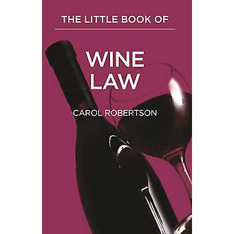 The Little Red Book of Wine Law - A Case of Legal Issues by Carol Robe