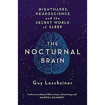 The Nocturnal Brain - Nightmares - Neuroscience and the Secret World o