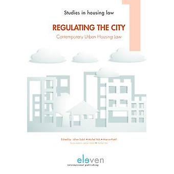 Regulating the City - Contemporary Urban Housing Law by Julian Sidoli
